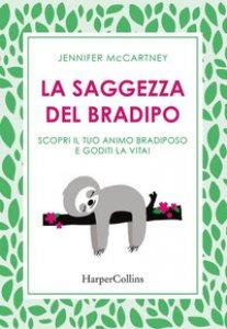 Copertina di 'La saggezza del bradipo. Scopri il tuo animo bradiposo e goditi la vita!'
