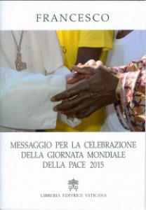 Copertina di 'Messaggio per la celebrazione della Giornata Mondiale della Pace 2015'