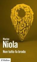 Non tutto fa brodo - Marino Niola