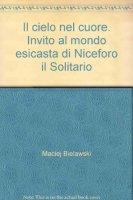 Il cielo nel cuore. Invito al mondo esicasta di Niceforo il Solitario - Bielawski Maciej