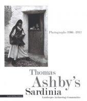 Thomas Ashby's Sardinia. Photographs 1906-1912. Landscapes archeology communities. Ediz. illustrata