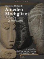 Amedeo Modigliani. Le pietre d'inciampo. La storia delle vere teste di Modigliani. Ediz. illustrata - Bellandi Maurizio