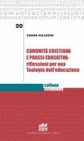 Comunità cristiana e prassi educativa: riflessioni per una Teologia dell'educazione - Chiara Palazzini