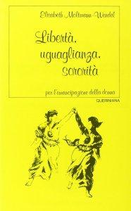 Copertina di 'Libertà, uguaglianza, sororità. Per l'emancipazione della donna'