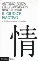 Il giudice emotivo. La decisione tra ragione ed emozione - Forza Antonio, Menegon Giulia, Rumiati Rino