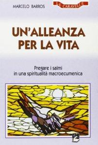 Copertina di 'Un' alleanza per la vita. Pregare i salmi in una spiritualità macroecumenica'
