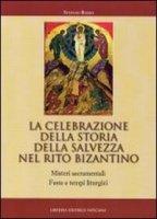 La celebrazione della storia della salvezza nel rito bizantino - Rosso Stefano