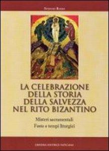 Copertina di 'La celebrazione della storia della salvezza nel rito bizantino'