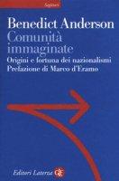 Comunità immaginate. Origini e diffusione dei nazionalismi - Anderson Benedict