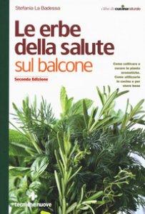Copertina di 'Le erbe della salute sul balcone. Come coltivare e curare le piante aromatiche. Come utilizzarle in cucina e per stare bene'