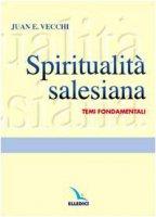 Spiritualità salesiana. Temi fondamentali - Vecchi Juan