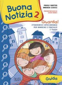 Copertina di 'Buona notizia 2. Guarda! Itinerario catecumenale per bambini e famiglie. 1ª tappa - Guida'