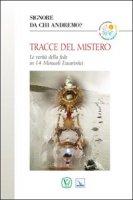 Tracce del mistero. La verità della fede in 14 miracoli eucaristici - Riva M. Gloria