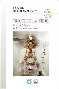 Copertina di 'Tracce del mistero. La verità della fede in 14 miracoli eucaristici'