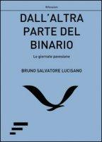 Dall'altra parte del binario. Le giornate pavesiane - Lucisano Bruno S.