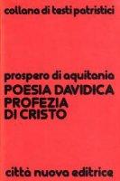 La poesia davidica profezia di Cristo. Commento ai salmi 100-150 - Prospero di Aquitania (san)