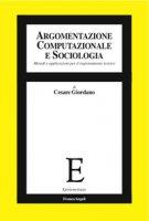 Argomentazione computazionale e sociologia. Metodi e applicazioni per il ragionamento teorico - Giordano Cesare