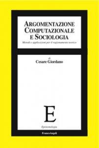 Copertina di 'Argomentazione computazionale e sociologia. Metodi e applicazioni per il ragionamento teorico'