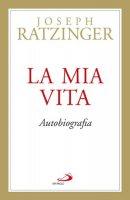 La mia vita. Autobiografia - Benedetto XVI (Joseph Ratzinger)