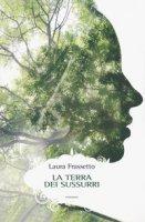 Terra dei sussurri - Frassetto Laura