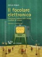 Focolare elettronico. Televisione italiana delle origini e culture di visione (Il) - Cecilia Penati