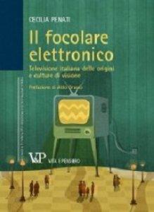 Copertina di 'Focolare elettronico. Televisione italiana delle origini e culture di visione (Il)'