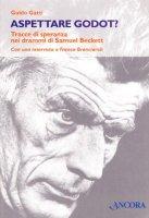 Aspettare Godot? Tracce di speranza nei drammi di Samuel Beckett - Gatti Guido