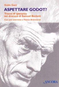Copertina di 'Aspettare Godot? Tracce di speranza nei drammi di Samuel Beckett'