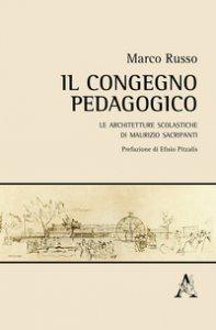 Copertina di 'Il congegno pedagogico. Le architetture scolastiche di Maurizio Sacripanti'