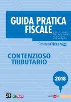 Guida Pratica Fiscale - Contenzioso Tributario 2018 - Roberto Lunelli,  Marco Lunelli,  Francesca Ravasio,  Luca Lunelli