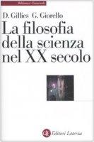 La filosofia della scienza nel XX secolo - Gillies Donald, Giorello Giulio