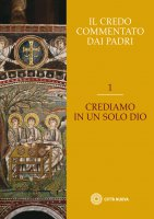 Il Credo commentato dai Padri. Vol. 1