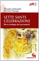 Sette sante celebrazioni. Breve teologia dei sacramenti - Theodor Schneider, Martina Patenge