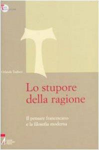 Copertina di 'Lo stupore della ragione. Il pensare francescano e la filosofia moderna'