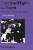 I copti nell'Egitto di Nasser. Tra politica e religione (1952-70) - Melcangi Alessia