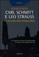 Carl Schmitt e Leo Strauss. Per una critica della teologia politica - Meier Heinrich