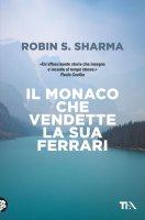 Il monaco che vendette la sua Ferrari - Robin S. Sharma