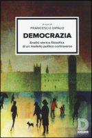 Democrazia. Analisi storico-filosofica di un modello politico controverso - Dipalo Francesco, Gagliano Giorgio, Rindone Elio