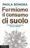 Fermiamo il consumo di suolo - Paola Bonora