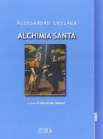 Alchimia santa - Alessandro Luzzago