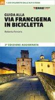 Guida alla via Francigena in bicicletta - Ferraris Roberta, Callegari Luciano, Frignani Simone