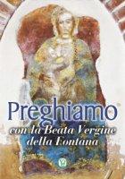 Preghiamo con la Beata Vergine della Fontana.
