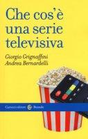 Che cos'è una serie televisiva - Grignaffini Giorgio, Bernardelli Andrea