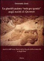 La giustificazione �solo per grazia� negli scritti di Qumran. Analisi dell'inno finale della Regola della comunit� e degli inni - Zurli Emanuela