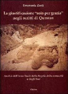 Copertina di 'La giustificazione «solo per grazia» negli scritti di Qumran. Analisi dell'inno finale della Regola della comunità e degli inni'
