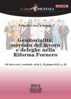 Genitorialità, Mercato del lavoro e deleghe nella Riforma Fornero - Alessandra Marano, C. D'Agostino, Mariarosaria Solombrino