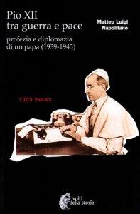 Copertina di 'Pio XII tra guerra e pace. Profezia e diplomazia di un papa (1939-1945)'