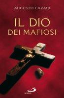 Il Dio dei mafiosi - Cavadi Augusto