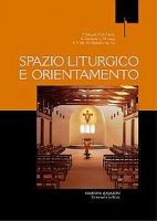 Spazio liturgico e orientamento - F. Debuyst, P. De Clerck, A. Gerhards, U. M. Lang, R. F. Taft, M. Wallraff e AA.VV.