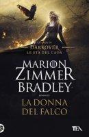 La donna del falco. La saga di Darkover. Le età del caos - Zimmer Bradley Marion